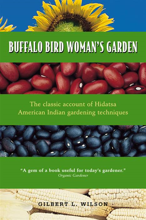 Buffalo Bird Woman's Garden: Agriculture Of The Hidatsa Indians