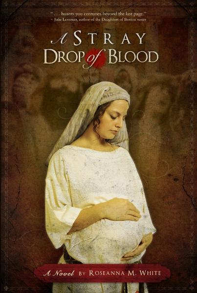 A Stray Drop of Blood By: Roseanna M. White