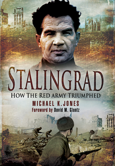 Stalingrad: How the Red Army Triumphed By: Jones, Michael K