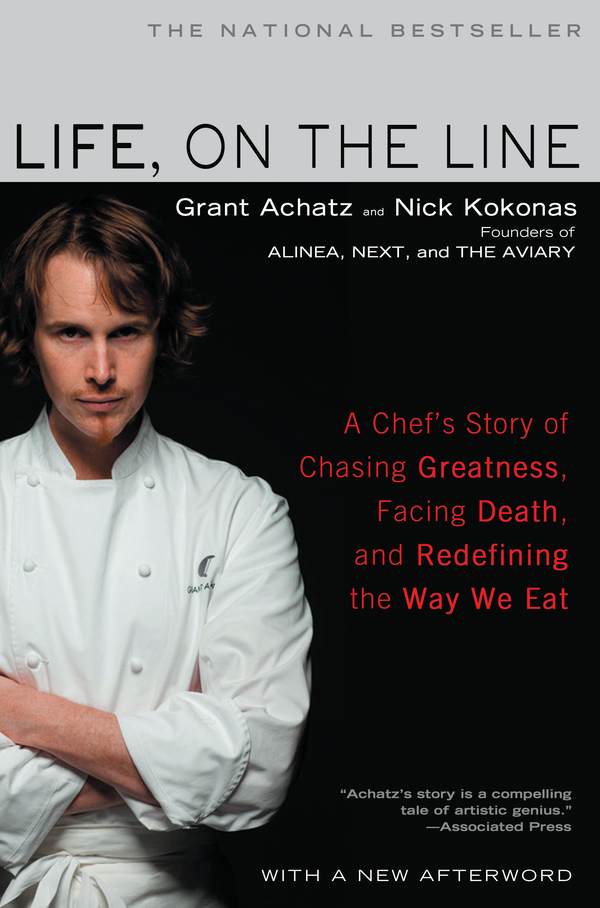 Life, on the Line By: Grant Achatz,Nick Kokonas