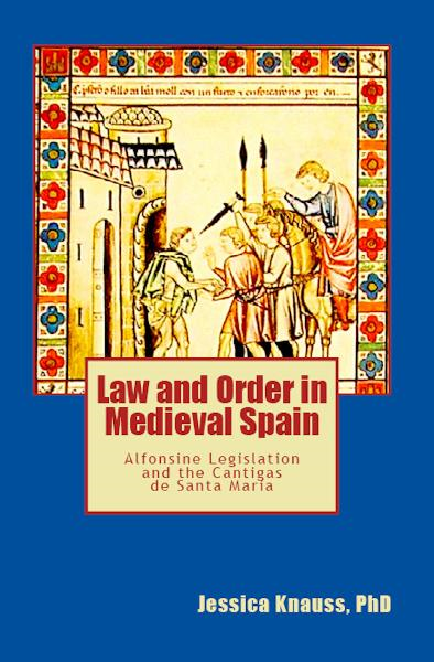 Law and Order in Medieval Spain: Alfonsine Legislation and the Cantigas de Santa Maria