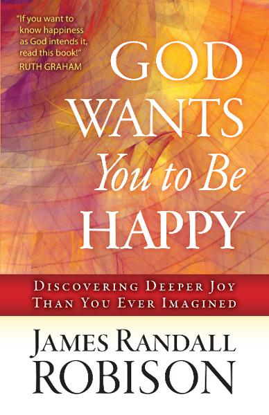 God Wants You to Be Happy By: James Randall Robison