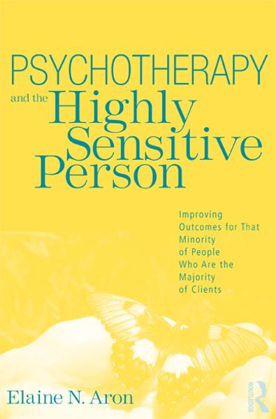 Psychotherapy and the Highly Sensitive Person By: Elaine N. Aron