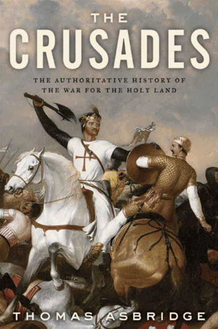 The Crusades By: Thomas Asbridge