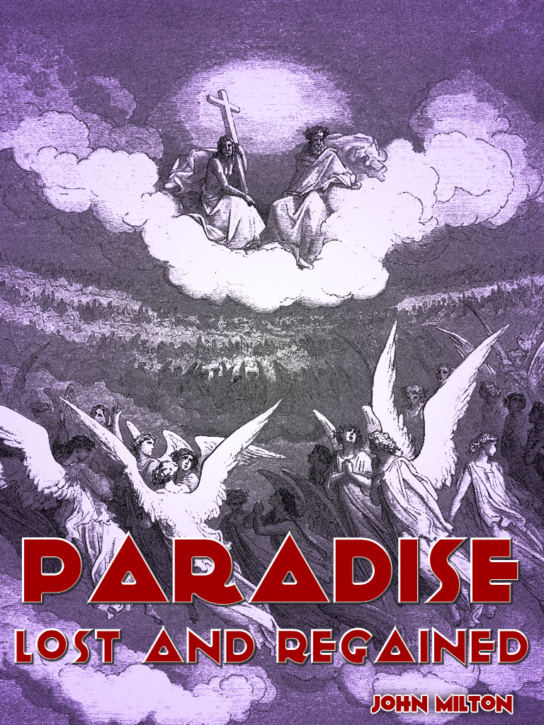 Paradise Lost Paradise Regained By: John Milton
