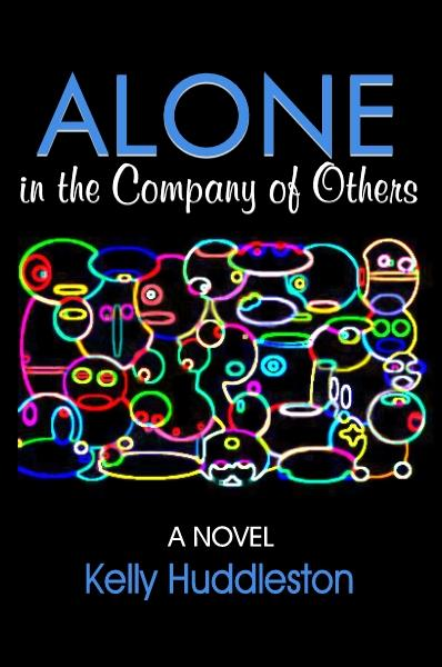 Alone in the Company of Others: A Novel By: Kelly Huddleston