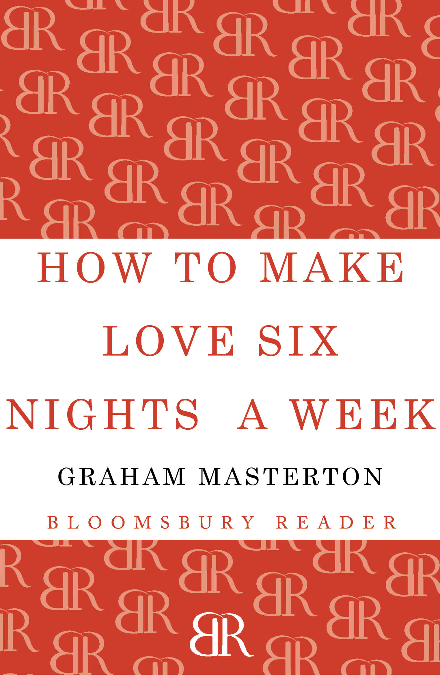 How to Make Love Six Nights A Week By: Graham Masterton