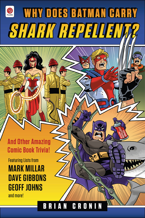 Why Does Batman Carry Shark Repellent?: And Other Amazing Comic Book Trivia! By: Brian Cronin