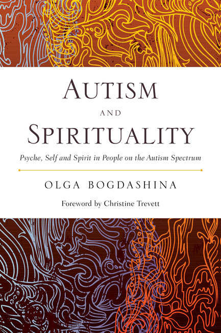 Autism and Spirituality Psyche,  Self and Spirit in People on the Autism Spectrum