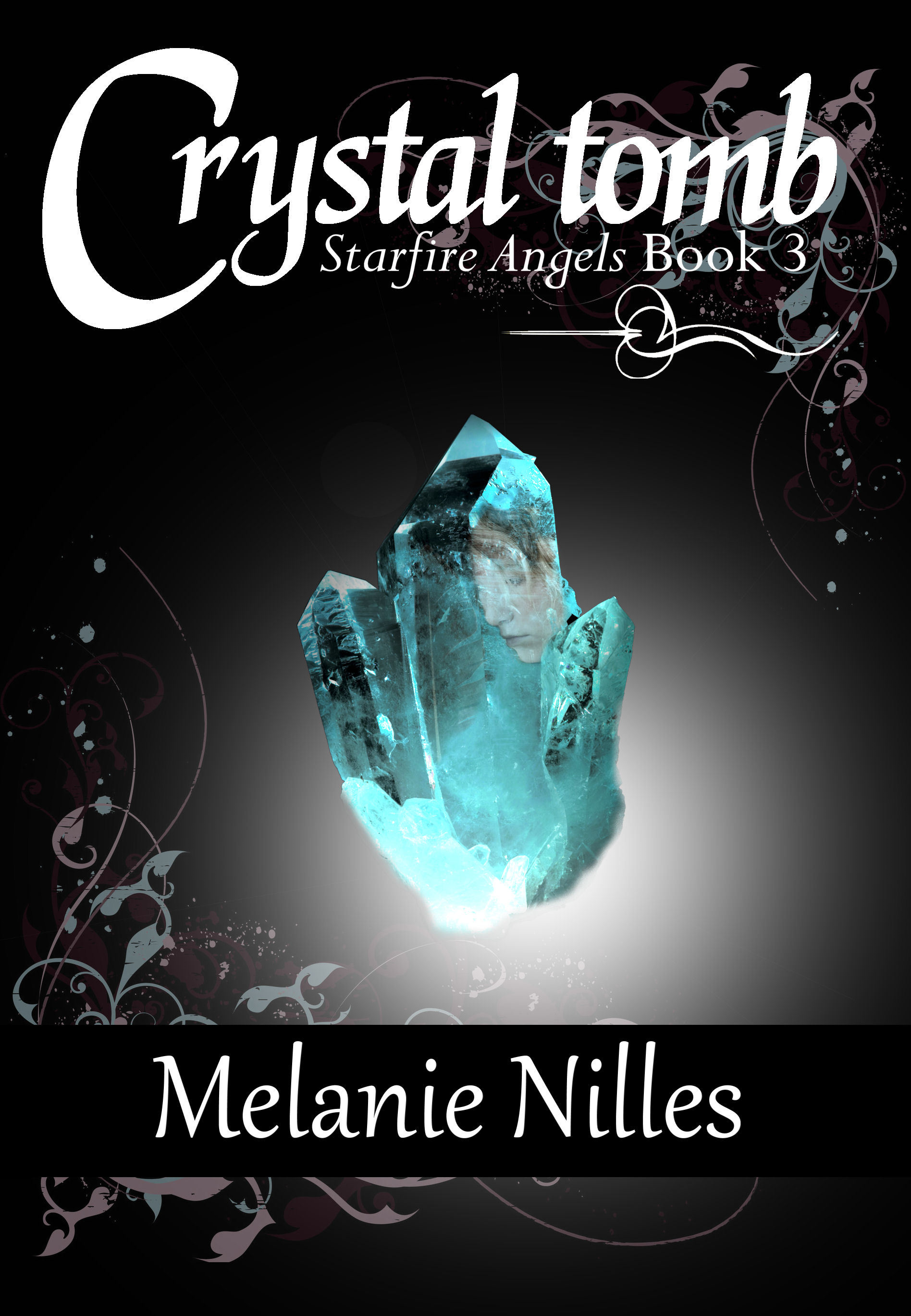 Crystal Tomb (Starfire Angels: Dark Angel Chronicles Book 3) By: Melanie Nilles