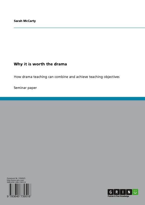 Sarah McCarty - Why it is worth the drama: How drama teaching can combine and achieve teaching objectives