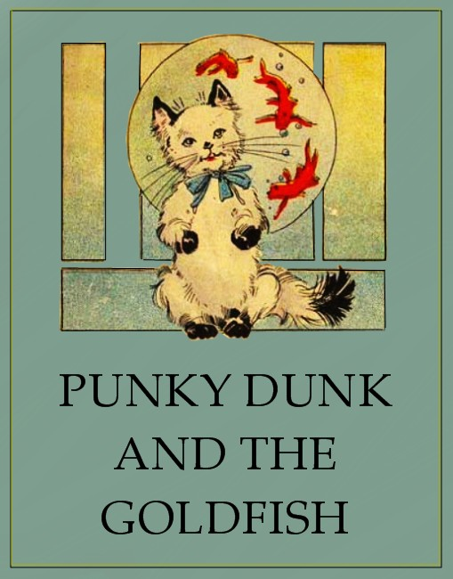 Punky Dunk and the Goldfish By: Anonymous