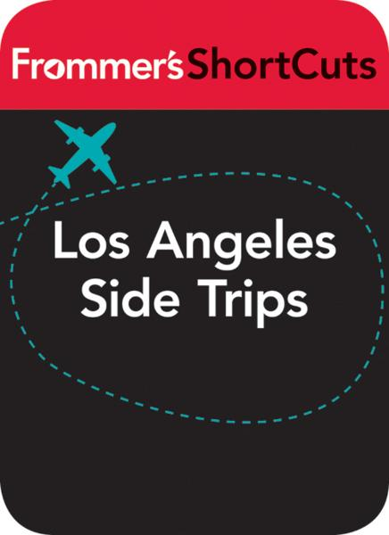 Los Angeles Side Trips, California By: Frommer's ShortCuts