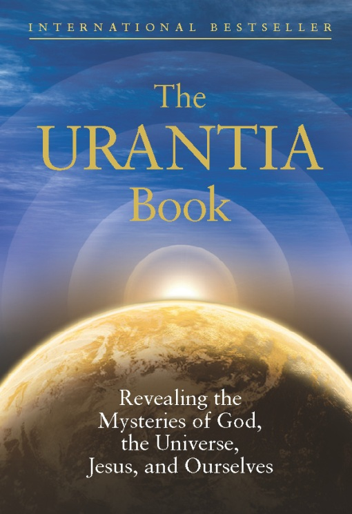 The Urantia Book: Revealing the Mysteries of God, the Universe, Jesus, and Ourselves By: Urantia Foundation