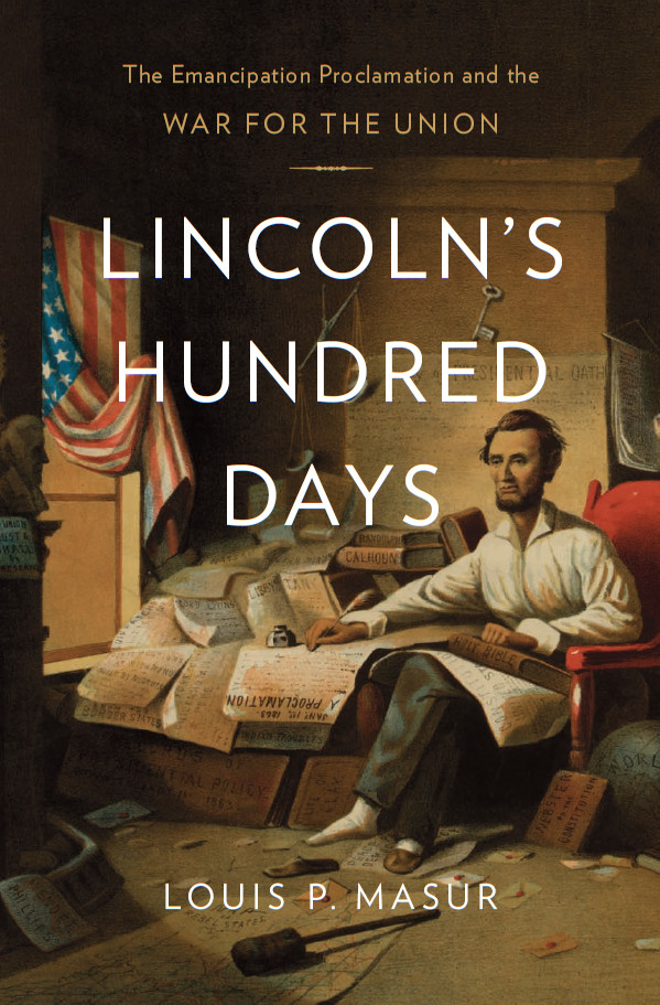 Lincoln's Hundred Days By: Louis P. Masur