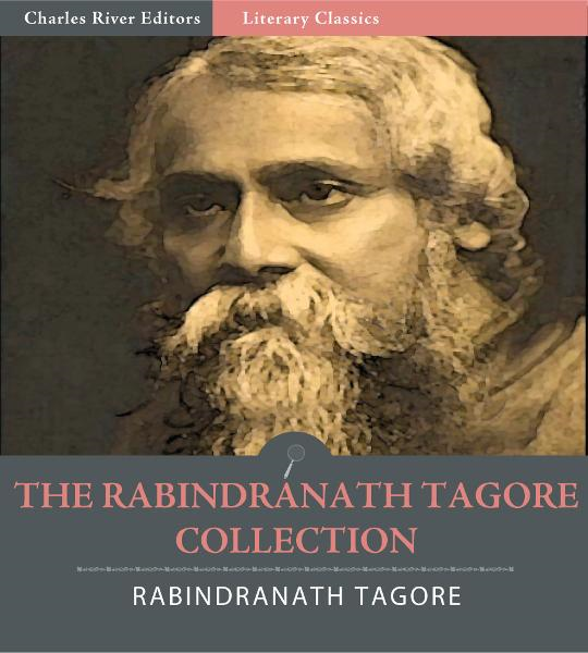 The Rabindranath Tagore Collection (Illustrated Edition) By: Rabindranath Tagore