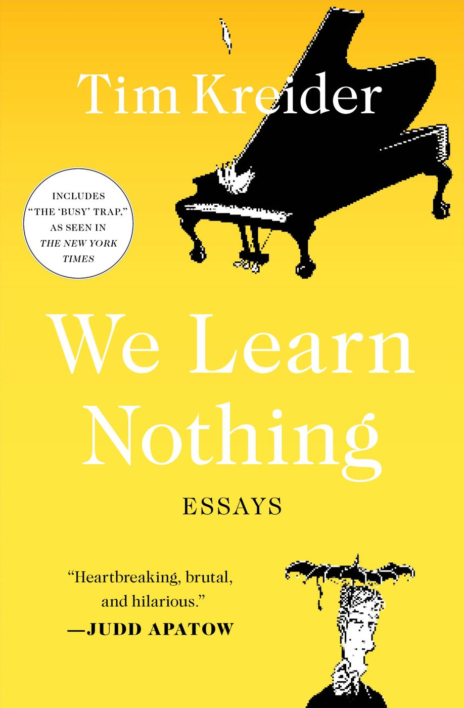 We Learn Nothing By: Tim Kreider