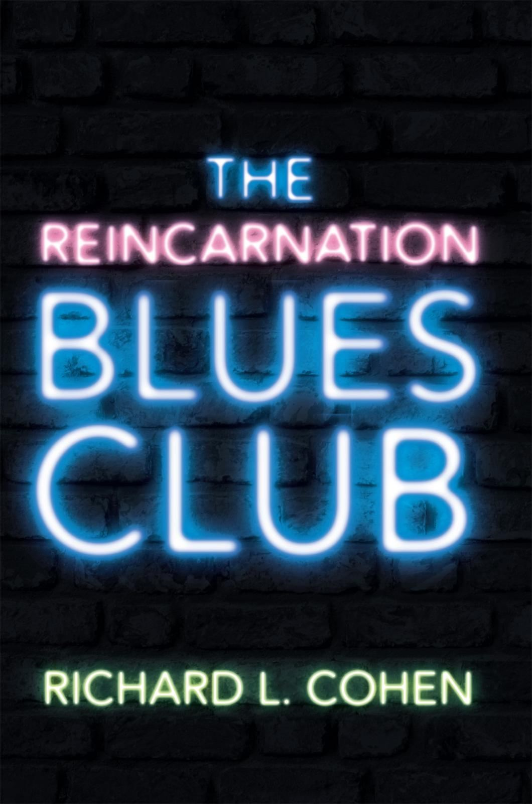 The Reincarnation Blues Club By: Richard L. Cohen