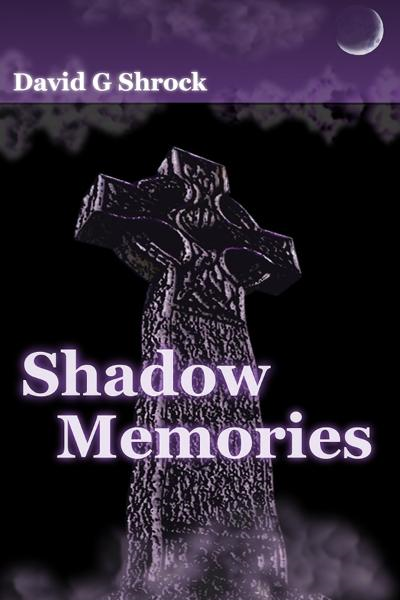 Shadow Memories By: David G Shrock