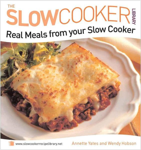 Real Meals from your Slow Cooker By: Annette Yates & Wendy Hobson