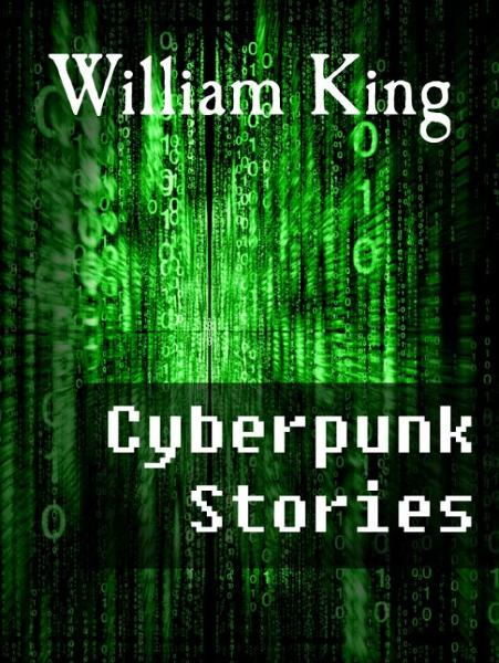 Cyberpunk Stories By: William King