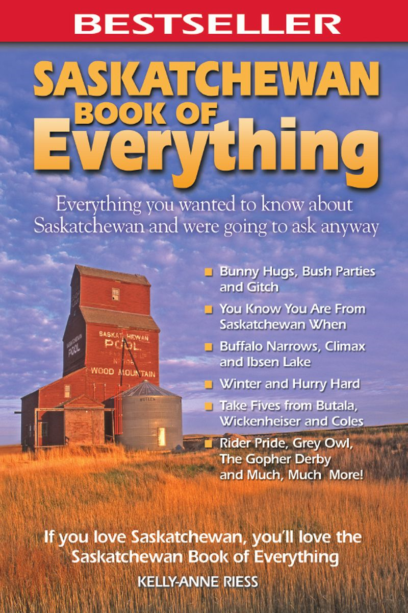 Saskatchewan Book of Everything: Everything You Wanted to Know About Saskatchewan and Were Going to Ask Anyway