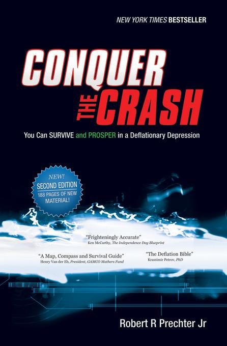 Robert R. Prechter Jr. - Conquer the Crash: You Can Survive and Prosper in a Deflationary Depression