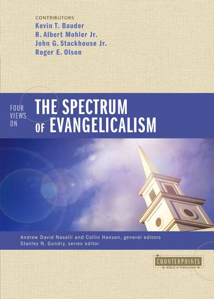 Four Views on the Spectrum of Evangelicalism By: Andrew David   Naselli,Collin   Hansen,John G.   Stackhouse, Jr.,Kevin   Bauder,R. Albert   Mohler, Jr.,Roger E.   Olson