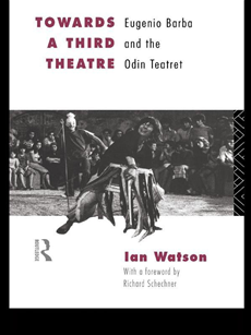 Towards a Third Theatre Eugenio Barba and the Odin Teatret