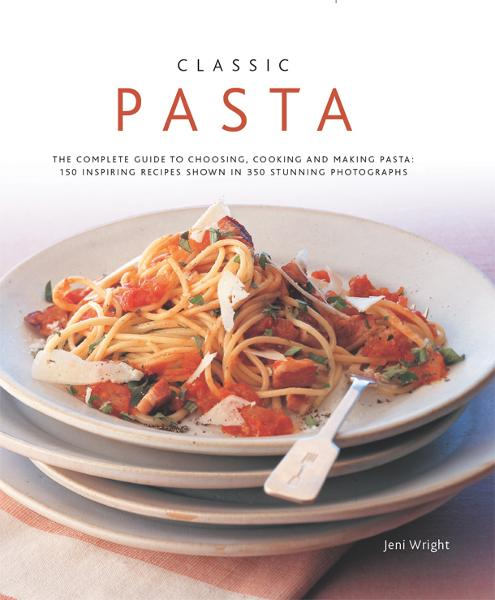 Classic Pasta:150 Inspiring Recipes Shown in 350 Stunning Photographs