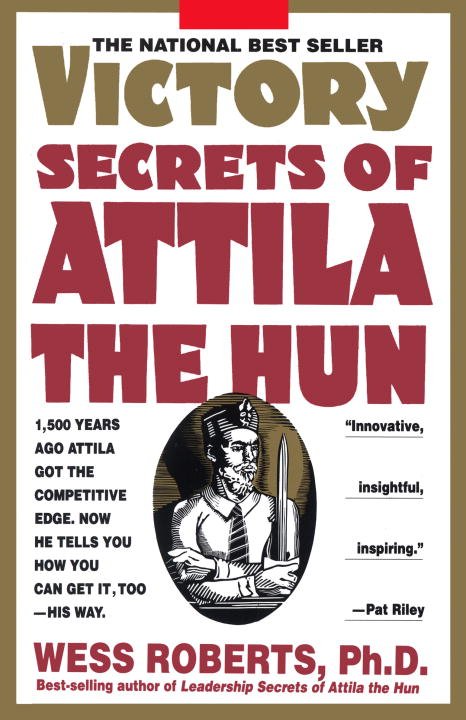 Victory Secrets of Attila the Hun By: Wess Roberts