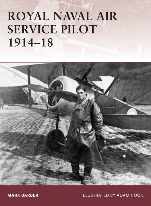 Royal Naval Air Service Pilot 1914-18 By: Mark Barber,Adam Hook