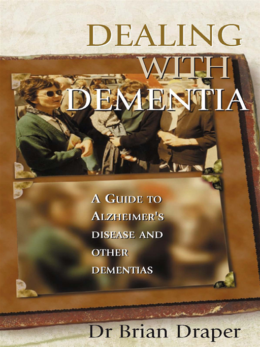 Dealing With Dementia:A Guide To Alzheimer's Disease And Other Dementias By: Brian Draper