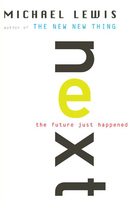 Next: The Future Just Happened By: Michael Lewis