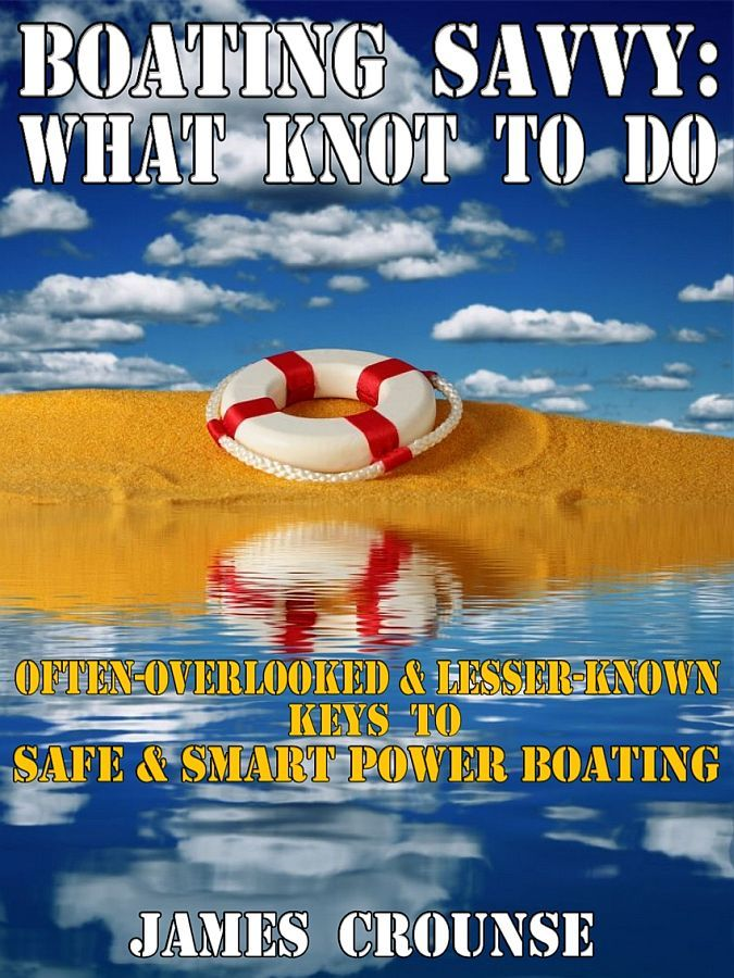 Boating Savvy: What KNOT To Do: Often-overlooked and Lesser-known Keys To Safe and Smart Power Boating