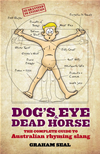 Dog's Eye And Dead Horse: The Complete Guide To Australian Rhyming Slang: