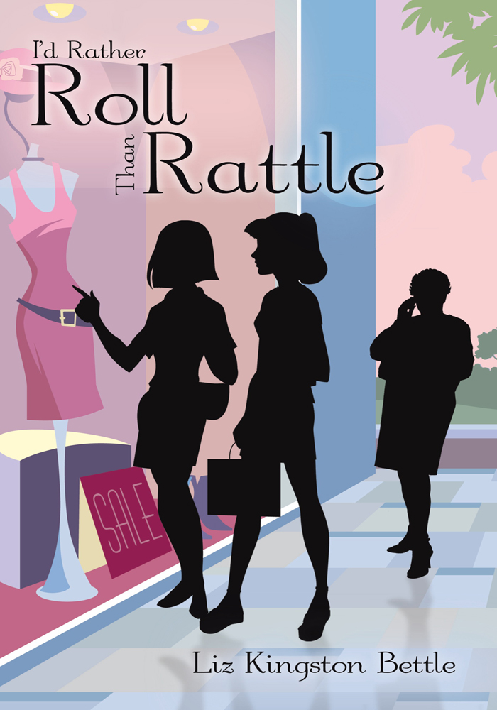 I'd Rather Roll Than Rattle By: Liz Kingston Bettle