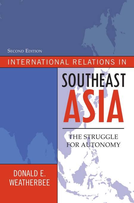 International Relations in Southeast Asia: The Struggle for Autonomy By: Weatherbee, Donald E.