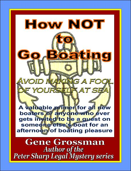 How NOT to Go Boating: Avoid making a fool of yourself at sea By: Gene Grossman
