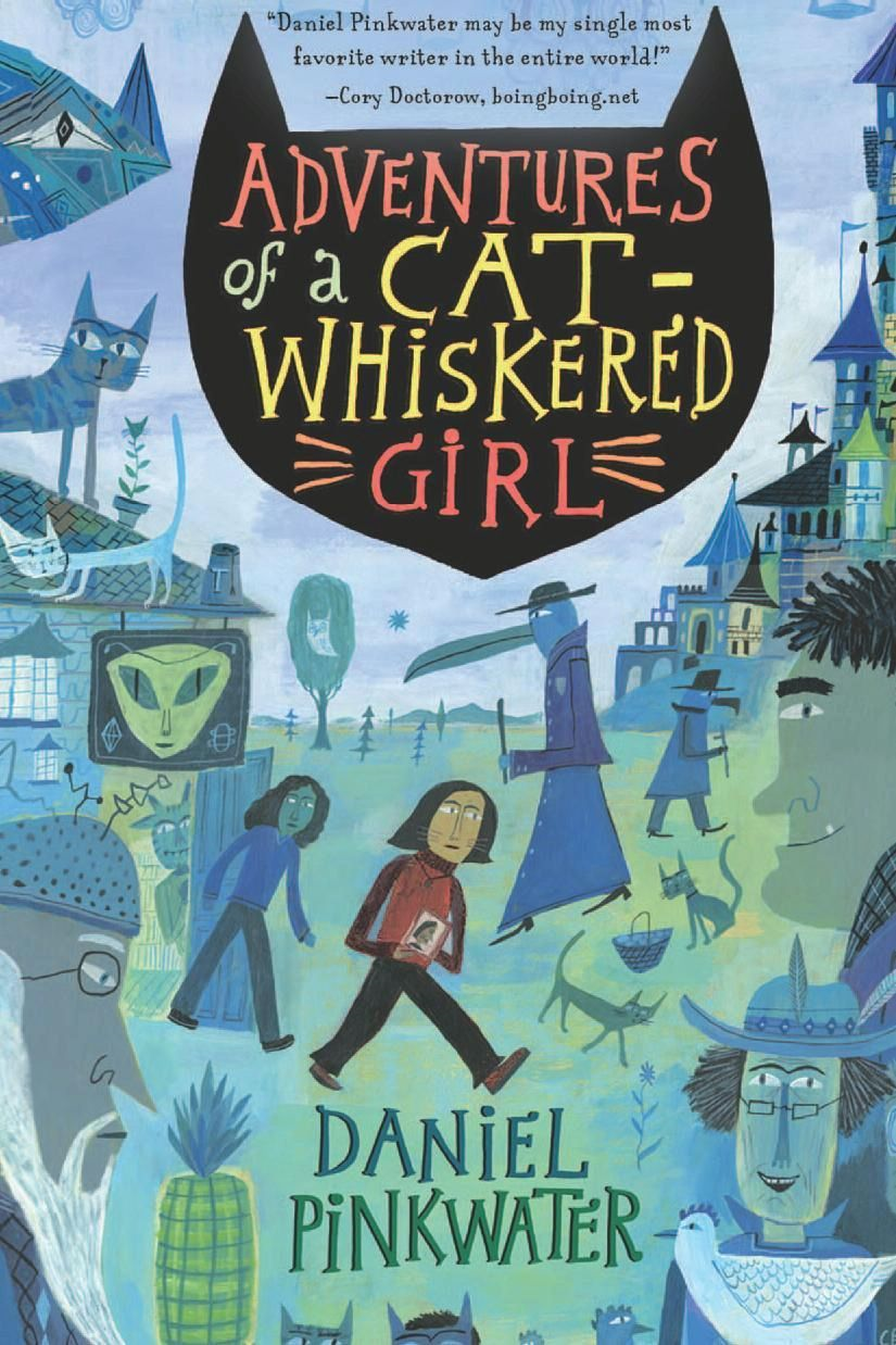 Adventures of a Cat-Whiskered Girl By: Daniel Pinkwater