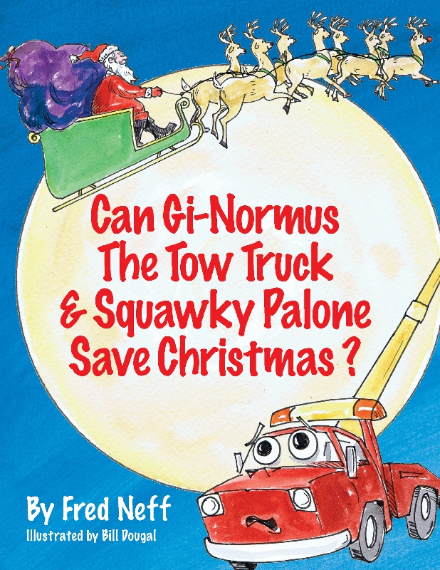 Fred Neff  Bill Dougal - Can Gi-Normus The Tow Truck and Squawky Palone Save Christmas?