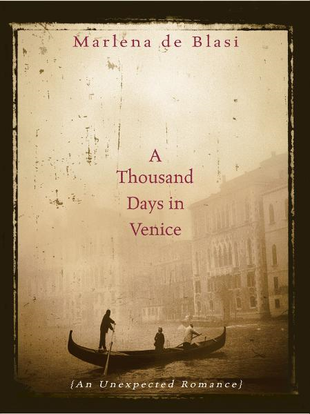 A Thousand Days in Venice: An Unexpected Romance By: Marlena De Blasi