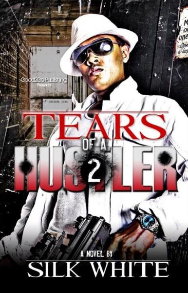 Tears of a Hustler PT 2 By: Silk White