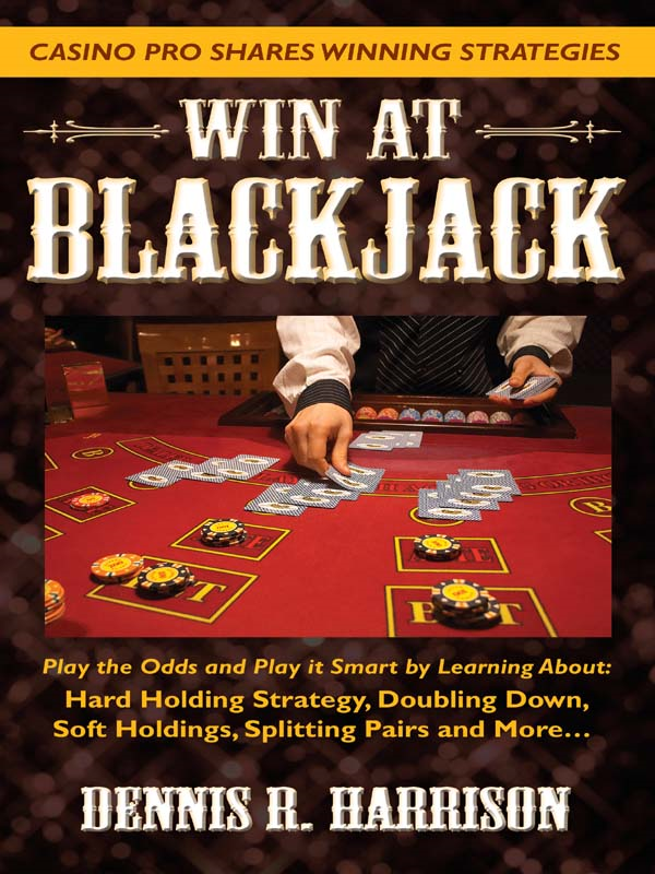 Win at Blackjack By: Dennis Harrison