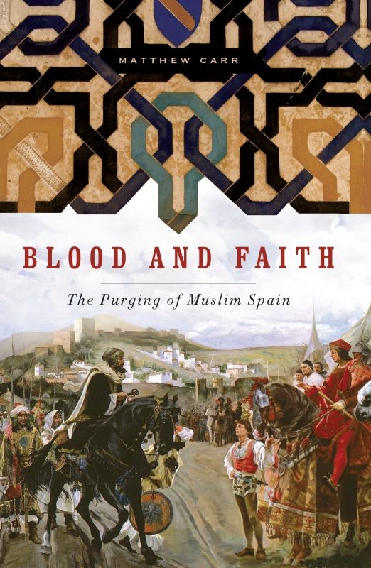 Blood and Faith: The Purging of Muslim Spain By: Matthew Carr