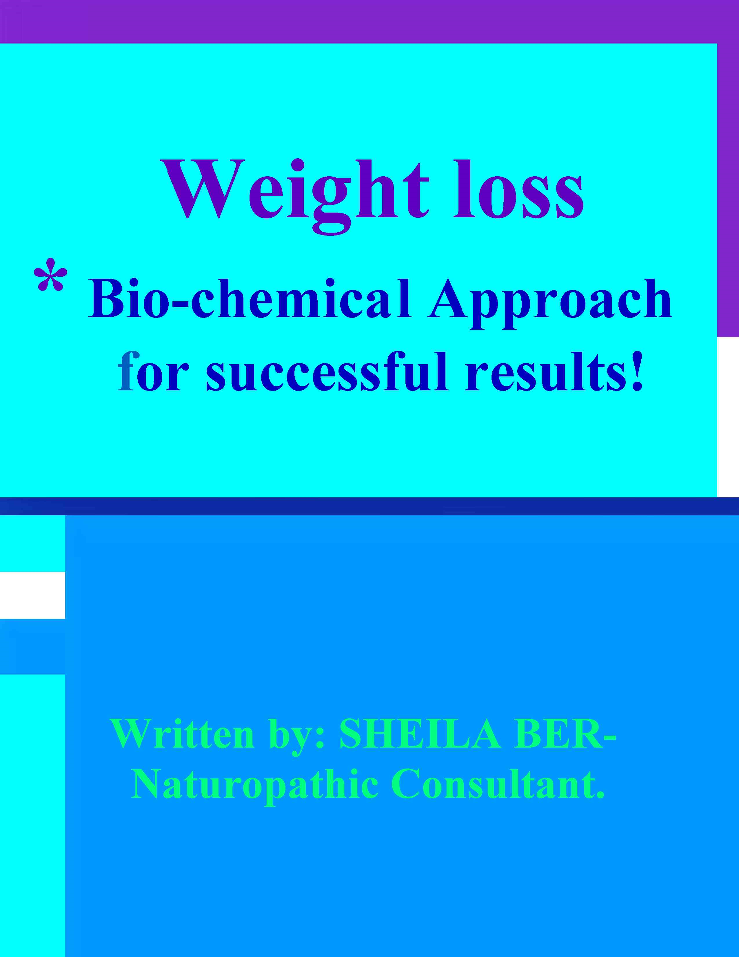WEIGHT LOSS - *Bio-chemical Approach for Successful results!   Written by SHEILA BER - Naturopathic Consultant.