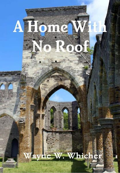 A Home With No Roof By: Wayne Whicher
