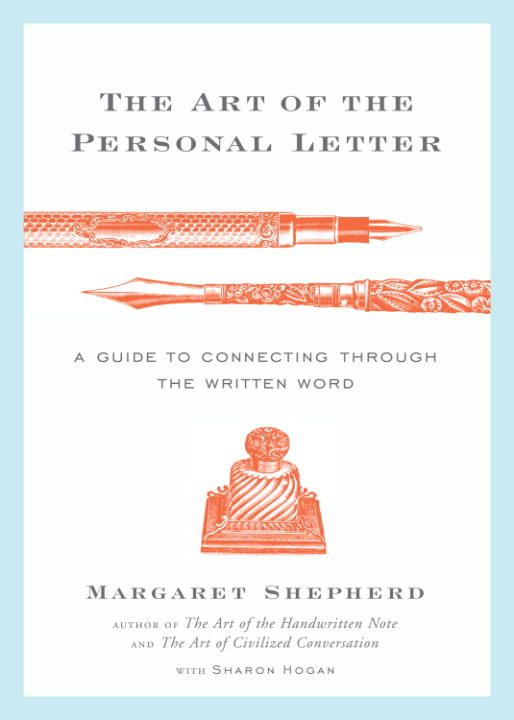 The Art of the Personal Letter By: Margaret Shepherd,Sharon Hogan