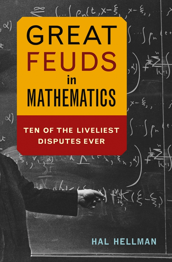 Great Feuds in Mathematics By: Hal Hellman