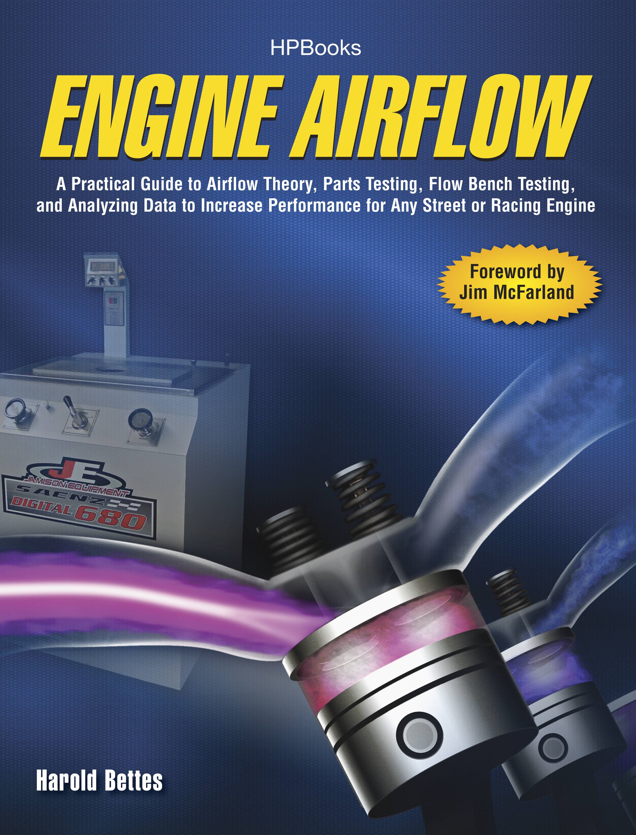Engine Airflow HP1537: A Practical Guide to Airflow Theory, Parts Testing, Flow Bench Testing and Analyzing Data to Increase Performance for Any Street or Racing Engine